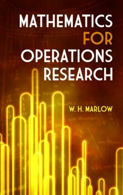 Dover Books on Mathematics: Mathematics for Operations Research, W. H. Marlow