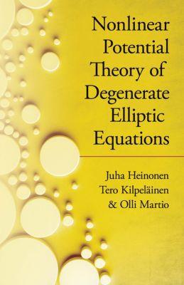 Dover Books on Mathematics: Nonlinear Potential Theory of Degenerate Elliptic Equations, Juha Heinonen, Olli Martio, Tero Kipelainen