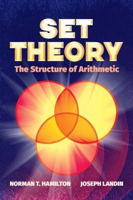 Dover Books on Mathematics: Set Theory: The Structure of Arithmetic, Joseph Landin, Norman T. Hamilton