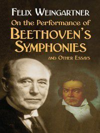 Dover Books on Music: On the Performance of Beethoven's Symphonies and Other Essays, Felix Weingartner