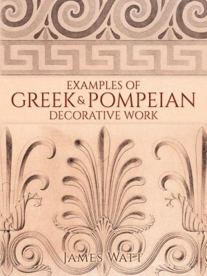 Dover Publications: Examples of Greek and Pompeian Decorative Work, James Watt