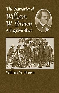 a comparison of the narratives of frederick douglass and william wells brown Slave narratives and uncle tom's frederick douglass' narrative of the life of frederick douglass sold 30,000 copies between 1845 and 1860, william wells brown's.