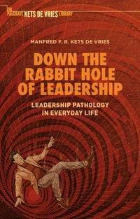 Down the Rabbit Hole of Leadership, Manfred F.R. Kets de Vries