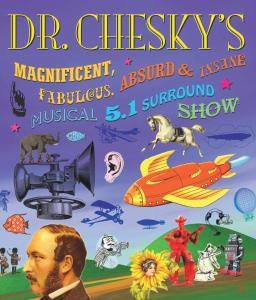 Dr. Chesky's Magnificent, Fabulous, Absurd & Insane Musical 5.1 Surround Show, Dr.Chesky