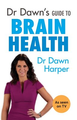 Dr Dawn's Guide to Brain Health, Dawn Harper