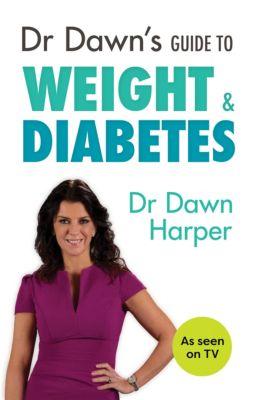 Dr Dawn's Guide to Weight & Diabetes, Dawn Harper