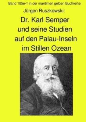Dr. Karl Semper und seine Studien auf dem Palau-Inseln im Stillen Ozean - Band 105e-1 in der maritimen gelben Buchreihe - Jürgen Ruszkowski pdf epub