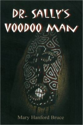 Dr. Sally's Voodoo Man, Mary Hanford Bruce