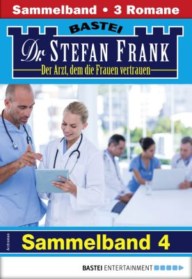 Dr. Stefan Frank Sammelband: Dr. Stefan Frank Sammelband 4 - Arztroman, Stefan Frank