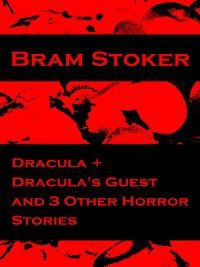 Dracula & Dracula's Guest and 3 Other Horror Stories, Bram Stoker