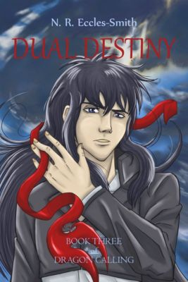 Dragon Calling: Dual Destiny, Book Three of Dragon Calling, N. R. Eccles-Smith