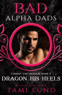 Dragon His Heels: A Bad Alpha Dads Romance, Tami Lund