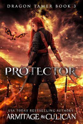 Dragon Tamer: Protector (Dragon Tamer), J.A. Armitage, J.A. Culican