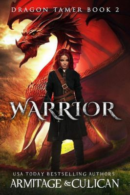 Dragon Tamer: Warrior (Dragon Tamer, #2), J.A. Armitage, J.A. Culican