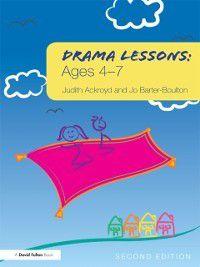 Drama Lessons: Ages 4-7, Jo Barter-Boulton, Judith Ackroyd