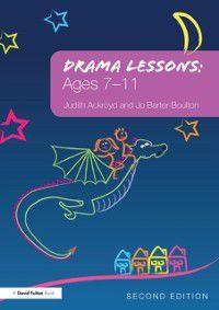 Drama Lessons: Ages 7-11, Jo Barter-Boulton, Judith Ackroyd