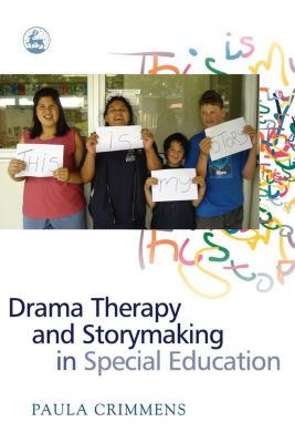 Drama Therapy and Storymaking in Special Education, Paula Crimmens