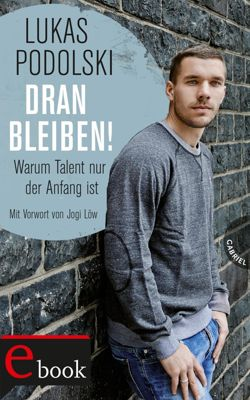 Dranbleiben!, Warum Talent nur der Anfang ist, Lukas Podolski