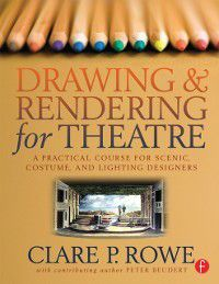 Drawing and Rendering for Theatre, Clare P. Rowe