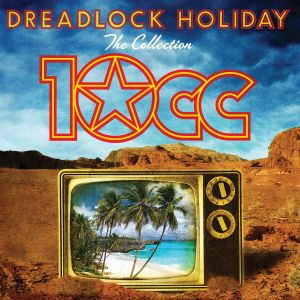 Dreadlock Holiday: The Collection, 10CC