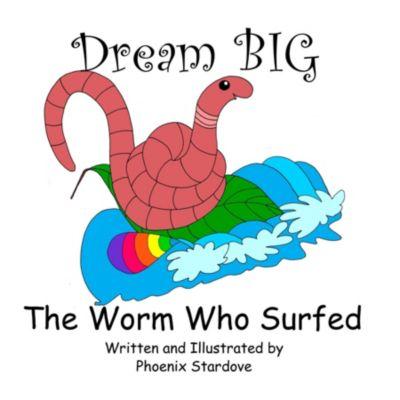Dream BIG: The Worm Who Surfed, Phoenix Stardove