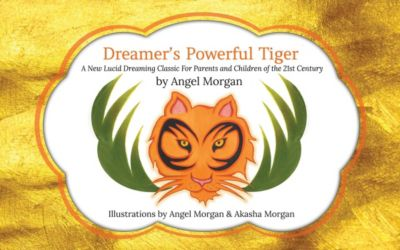 Dreamer's Powerful Tiger: A New Lucid Dreaming Classic For Children and Parents of the 21st Century, Angel Morgan