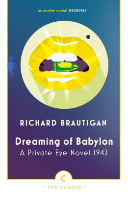 Dreaming of Babylon, Richard Brautigan