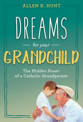Dreams for Your Grandchild, Allen R. Hunt