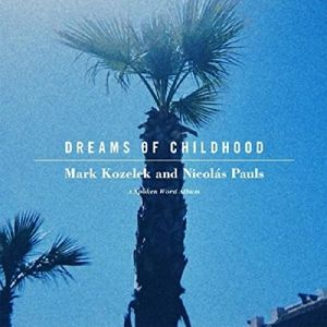 Dreams Of Childhood: A Spoken Word Album, Mark & Pauls,Nicolas Kozelek