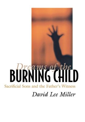 Dreams of the Burning Child, David Lee Miller