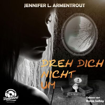Dreh dich nicht um (Ungekürzt), Jennifer L. Armentrout