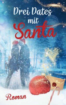 Drei Dates mit Santa (Liebe, Chick-lit), Julia Bohndorf, Julia Lalena Stöcken, Marie Weißdorn, Louis Saskia