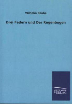 Drei Federn und Der Regenbogen - Wilhelm Raabe pdf epub