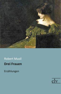 Drei Frauen - Robert Musil pdf epub