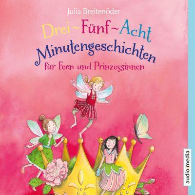 Drei-Fünf-Acht-Minutengeschichten für Feen und Prinzessinnen, Julia Breitenöder