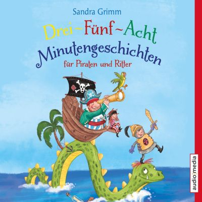 Drei-Fünf-Acht-Minutengeschichten für Piraten und Ritter, Sandra Grimm