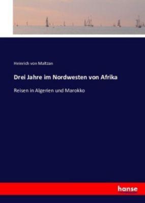 Drei Jahre im Nordwesten von Afrika, Heinrich von Maltzan