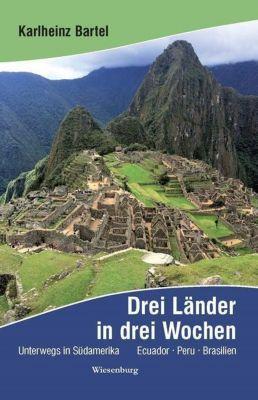 Drei Länder in drei Wochen - Unterwegs in Südamerika - Karlheinz Bartel  