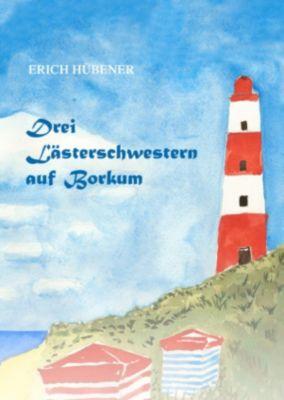 Drei Lästerschwestern auf Borkum, Erich Hübener