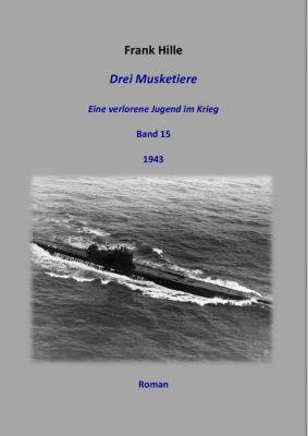 Drei Musketiere - Eine verlorene Jugend im Krieg, Band 15, Frank Hille