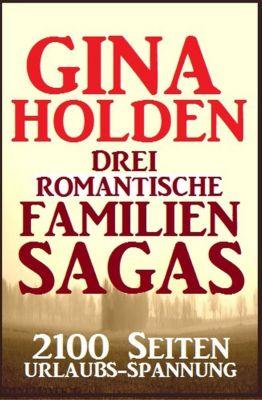 Drei romantische Familien-Sagas: 2100 Seiten Urlaubs-Spannung, Gina Holden