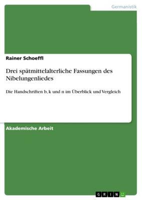Drei spätmittelalterliche Fassungen des Nibelungenliedes, Rainer Schoeffl