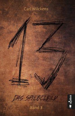 Dreizehn. Das Spiegelbild - Carl Wilckens |