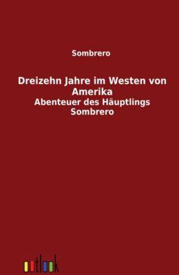 Dreizehn Jahre im Westen von Amerika - Sombrero pdf epub