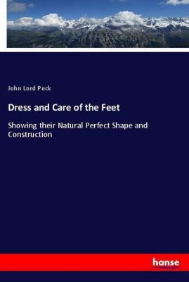 Dress and Care of the Feet, John Lord Peck