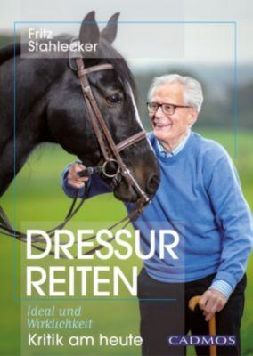 Dressurreiten - Ideal und Wirklichkeit, Fritz Stahlecker