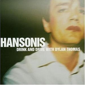 Drink and Drive with Dylan Thomas, Hansonis