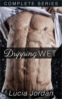 Dripping Wet - Complete Series: Dripping Wet - Complete Series, Lucia Jordan