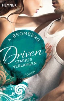 Driven-Serie: Driven. Starkes Verlangen, K. Bromberg