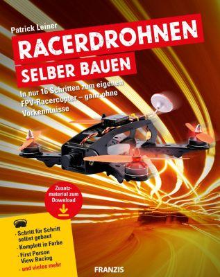 Drohnen: Racerdrohnen selber bauen, Patrick Leiner